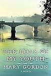 The Love of My Youth : A Novel by Mary Gordon (2011, Hardcover)