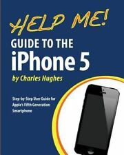 Help Me! Guide to the Iphone 5: By Hughes, Charles