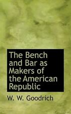 Bench and Bar as Makers of the American Republic: By W W Goodrich