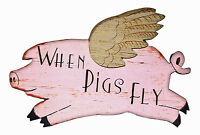 WALL ART - WHEN PIGS FLY DECORATIVE SIGN - WOODEN WALL PLAQUE - WALL DECOR