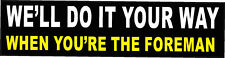 We'll do it your way, when you're the foreman sticker,  S-99