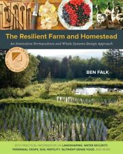Resilient Farm and Homestead : An Innovative Permaculture and Whole Systems D...