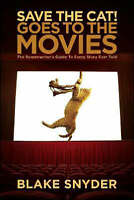 Save the Cat! Goes to the Movies: The Screenwriter's Guide to Every Story Ever T
