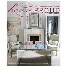 House Proud : Unique Home Design-Louisiana by Sara Essex Bradley and Valorie...