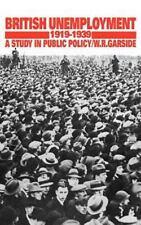 British Unemployment, 1919-1939 : A Study in Public Policy by W. R. Garside...