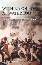 With Napoleon at Waterloo: And Other Unpublished Documents on the Peninsula & Wa