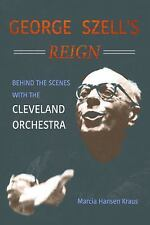 George Szell's Reign Behind the Scenes with the Cleveland Orchestra HARDCOVER