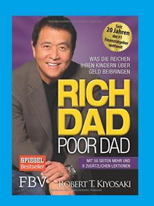 RICH DAD POOR DAD. Kiyosaki. Was die Reichen ihren Kindern über Geld beibringen