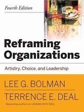 Reframing Organizations : Artistry, Choice, and Leadership by Terrance E. Deal …
