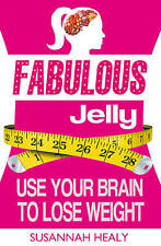 NEW Fabulous Jelly: Use Your Brain to Lose Weight by Susannah Healy