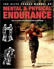 Elite Forces Manual of Mental and Physical Endurance: How to Reach Your Physical