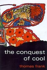 USED (GD) The Conquest of Cool: Business Culture, Counterculture, and the Rise o
