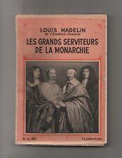LES GRANDS SERVITEURS DE LA MONARCHIE L.MADELIN 1933