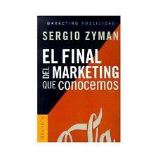 El Final Del Marketing Que Conocemos by Sergio Zyman (2001, Paperback)
