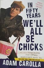 In Fifty Years We'll All Be Chicks, By Adam Carolla,   VG~P/B   FAST~N~FREE POST