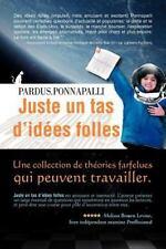 Juste un Tas d'Id�es Folles : Une Collection de Th�ories Farfelues Qui...