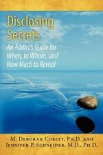 Disclosing Secrets: an Addict's Guide for When, to Whom, and How Much to...