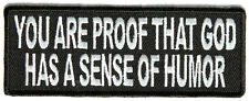 YOU ARE PROOF THAT GOD HAS A SENSE OF HUMOR - IRON or SEW ON PATCH