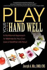 Play Your Hand Well: A Nutritional Approach to Wellness So You Can Live a Health