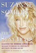The Sexy Years : Discover the Hormone Connection - The Secret to Fabulous...