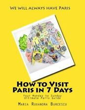 How to Visit Paris in 7 Days : Your Monday to Sunday Ultimate Paris Guide by...