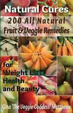 Natural Cures: 200 All Natural Fruit and Veggie Remedies for Weight Loss,...