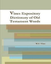 Vines Expository Dictionary of Old Testament Words by W.E Vines(2015 Paperback)