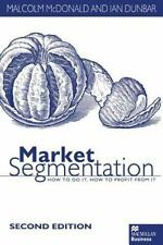 Market Segmentation : How to Do It. How to Profit from It by Ian Dunbar and...