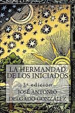 La hermandad de los iniciados (Spanish Edition) by José Antonio Delgado González