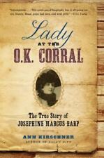 Lady at the O. K. Corral : The True Story of Josephine Marcus Earp by Ann...