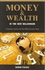 Money and Wealth in the New Millennium : A Prophetic Guide to the New World...