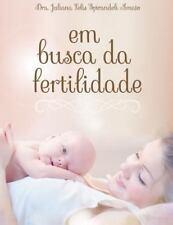 Em Busca Da Fertilidade by Juliana Amato (2014, Paperback)