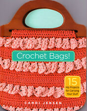 Crochet Bags!: 15 Hip Projects for Carrying Your Stuff - NEW - FREE SHIPPING