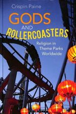 Gods and Rollercoasters Religion in Theme Parks Worldwide 9781350046276