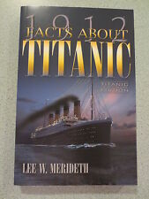 1912 Facts about Titanic : Titanic Centennnial Edition by Lee Merideth (2012) SC