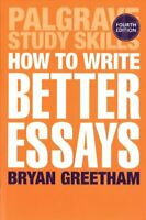 How to Write Better Essays by Bryan Greetham 9781352001143 | Brand New