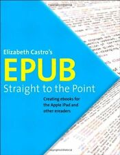 EPUB Straight to the Point: Creating ebooks for the Apple iPad and other ereader