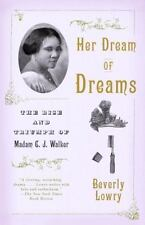 Her Dream of Dreams: The Rise and Triumph of Madam C. J. Walker, Lowry, Beverly,