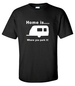 """HOME IS WHERE YOU PARK IT!"" CARAVAN GIFT FUNNY T SHIRT"