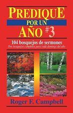 Predique Por un Año: Predique por un Año : 104 Bosquejos de Sermones 3 by...