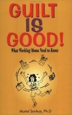 Guilt Is Good: What Working Moms Need by Savikas Ph.D., Muriel S.