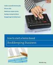 How to Start a Home-Based Bookkeeping Business by Michelle Long (2011,...