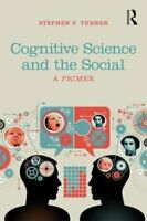Cognitive Science and the Social A Primer by Stephen P. Turner 9780815385691