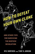 How to Defeat Your Own Clone: And Other Tips for Surviving the Biotech-ExLibrary