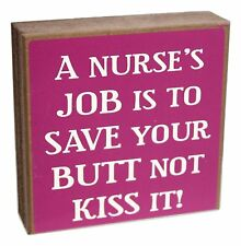 """A NURSE'S JOB IS TO SAVE YOUR BUTT, NOT KISS IT! Wood Block Sign, 5.5"""" x 5.5"""""""