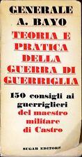 TEORIA E PRATICA DELLA GUERRA DI GUERRIGLIA - GENERALE A. BAYO - SUGAR, 1968
