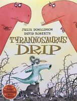 Julia Donaldson Story Book: TYRANNOSAURUS DRIP - Paperback - NEW