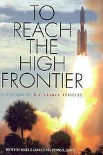 To Reach the High Frontier: A History of U.S.Launch Vehicles by The...