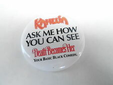 VINTAGE PROMO PINBACK BUTTON #84-131 - MOVIE - DEATH BECOMES HER - KAHLUA