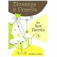 Blessings and Prayers for New Parents by Matthew Beck and Matthew J. Beck...